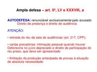 Ampla defesa  –  art. 5º, LV e XXXVIII,  a AUTODEFESA:  renunciável  exclusivamente  pelo acusado