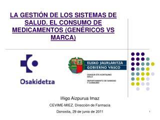 LA GESTI�N DE LOS SISTEMAS DE SALUD. EL CONSUMO DE MEDICAMENTOS (GEN�RICOS VS MARCA)
