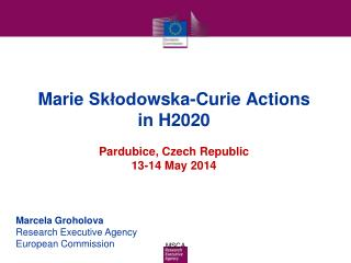 Marie  Sk?odo wska -Curie Actions  in H2020 Pardubice,  Czech Republic 13-14 May 2014