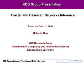 Saturday, Oct. 12, 2001  Haipeng Guo   KDD Research Group Department of Computing and Information Sciences Kansas State