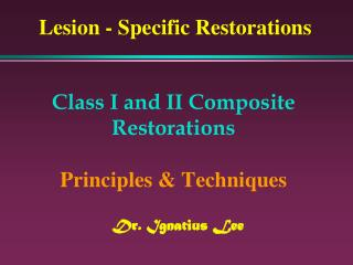 Class I and II Composite Restorations Principles & Techniques