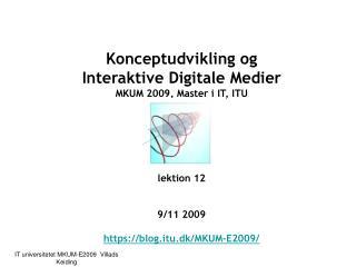 Konceptudvikling og Interaktive Digitale Medier MKUM 2009, Master i IT, ITU MKUM  lektion 12
