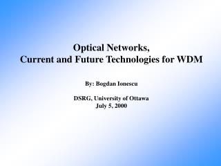 Optical Networks, Current and Future Technologies for WDM By: Bogdan Ionescu