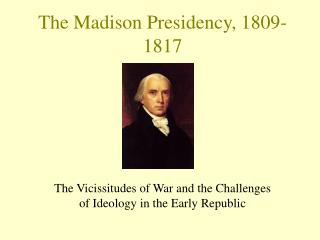 The Madison Presidency, 1809-1817