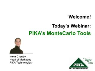 Welcome! Today's Webinar:  PIKA's MonteCarlo Tools