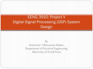 EENG 3910: Project V  Digital Signal Processing (DSP) System Design