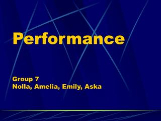 Performance  Group 7 Nolla, Amelia, Emily, Aska