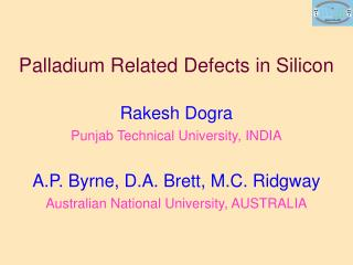 Palladium Related Defects in Silicon Rakesh Dogra Punjab Technical University, INDIA