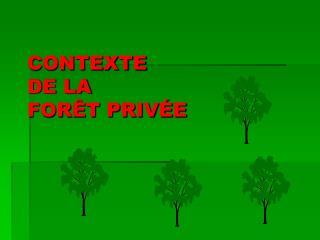 CONTEXTE DE LA  FORÊT PRIVÉE
