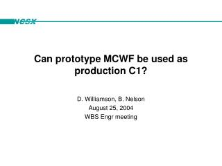 Can prototype MCWF be used as production C1?