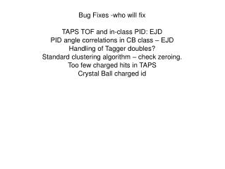 Bug Fixes -who will fix TAPS TOF and in-class PID: EJD PID angle correlations in CB class – EJD