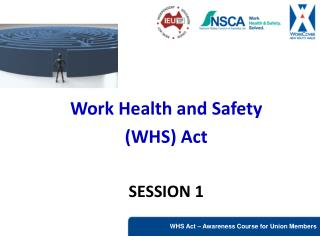 Work Health and Safety  (WHS) Act SESSION 1