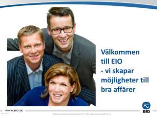 Välkommen  till EIO - vi skapar möjligheter till bra affärer