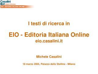I testi di ricerca in EIO - Editoria Italiana Online eiosalini.it Michele Casalini