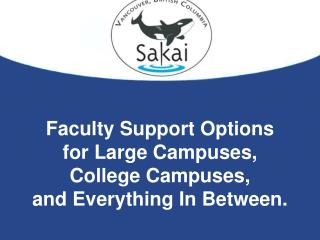Faculty Support Options  for Large Campuses, College Campuses,  and Everything In Between.