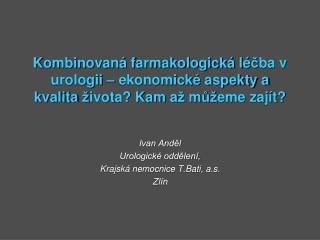 Ivan Anděl Urologické oddělení,  Krajská nemocnice  T.Bati , a.s. Zlín