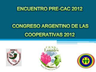 ENCUENTRO PRE-CAC 2012   CONGRESO ARGENTINO DE LAS COOPERATIVAS 2012
