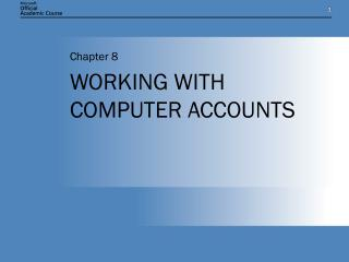 WORKING WITH COMPUTER ACCOUNTS