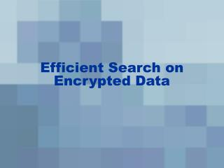 Efficient Search on Encrypted Data
