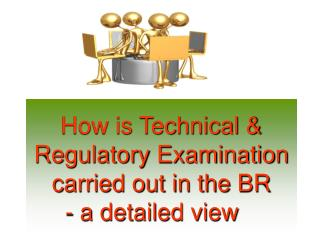 How is Technical & Regulatory Examination carried out in the BR  - a detailed view