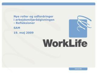 Nye roller og udfordringer i arbejdsmiljørådgivningen - Refleksioner SAM 19. maj 2009