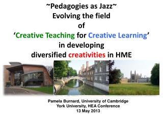 Pamela Burnard, University of Cambridge York University, HEA Conference 13 May 2013