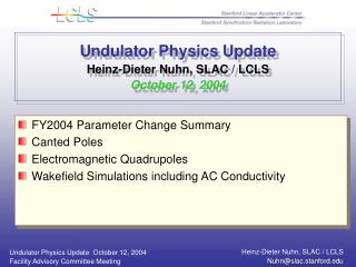 Undulator Physics Update Heinz-Dieter Nuhn, SLAC / LCLS October 12, 2004