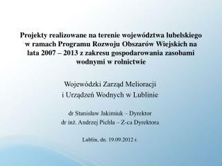 Wojewódzki Zarząd Melioracji  i Urządzeń Wodnych w Lublinie  dr Stanisław Jakimiuk – Dyrektor