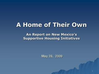 A Home of Their Own An Report on New Mexico�s  Supportive Housing Initiatives  May 28,  2009