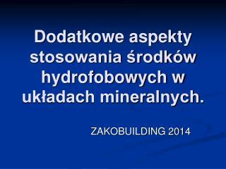 Dodatkowe aspekty stosowania środków hydrofobowych w układach mineralnych.