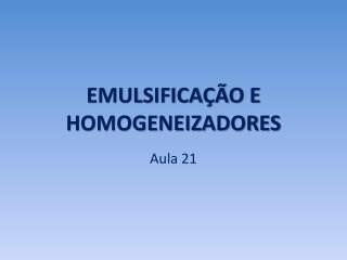 EMULSIFICAÇÃO E HOMOGENEIZADORES