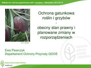 Ochrona gatunkowa  roślin i grzybów  -  obecny stan prawny i planowane zmiany w rozporządzeniach