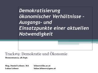 Track#9: Demokratie und Ökonomie Momentum12, 28.Sept. Mag. Daniel Lehner, MAlehner@ihs.ac.at