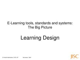 E-Learning tools, standards and systems: The Big Picture