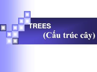 TREES        (Cấu trúc cây)