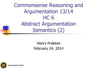 Commonsense Reasoning and Argumentation 13/14 HC 6 Abstract Argumentation Semantics (2)