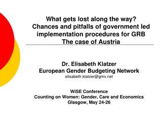 Dr. Elisabeth Klatzer European Gender Budgeting Network elisabeth.klatzer@gmx WiSE Conference