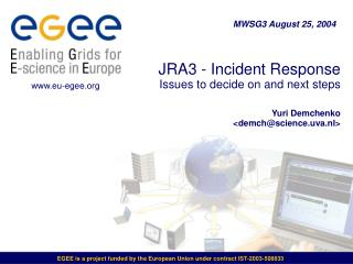 JRA3 - Incident Response  Issues to decide on and next steps Yuri Demchenko <demch@science.uva.nl>