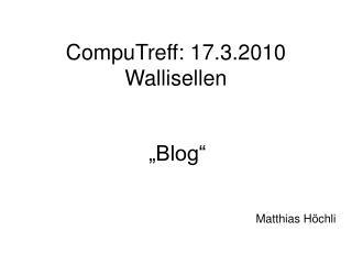 CompuTreff: 17.3.2010 Wallisellen