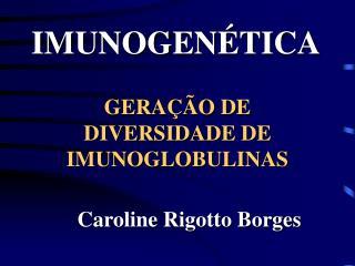 GERAÇÃO DE DIVERSIDADE DE IMUNOGLOBULINAS