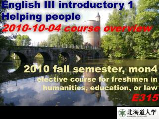 English III introductory 1 Helping people 2010-10-04 course overview