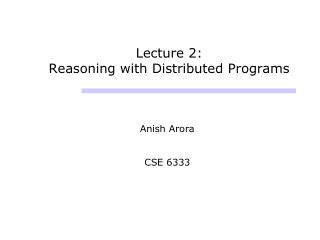 Lecture 2: Reasoning with Distributed Programs