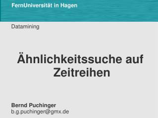 Datamining Ähnlichkeitssuche auf Zeitreihen Bernd Puchinger b.g.puchinger@gmx.de