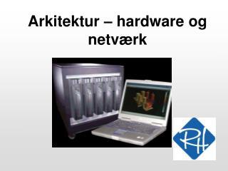 Arkitektur – hardware og netværk