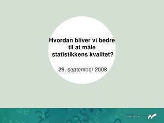 Hvordan bliver vi bedre til at m�le  statistikkens kvalitet?