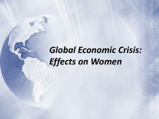 Global Economic Crisis: Effects on Women