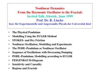 Nonlinear Dynamics From the Harmonic Oscillator to the Fractals Invited Talk, Irkutsk, June 1999 Prof. Dr. R. Lincke Ins