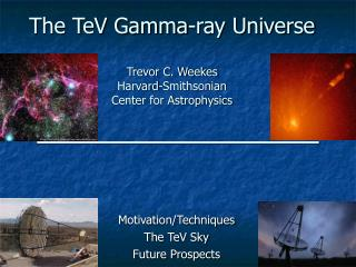 The TeV Gamma-ray Universe  Trevor C. Weekes Harvard-Smithsonian  Center for Astrophysics