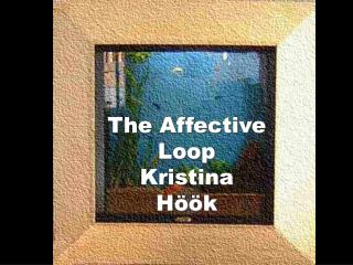 The Affective Loop Kristina Höök