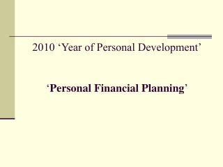 2010 'Year of Personal Development' ' Personal Financial Planning '